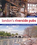 Tim Hampson London's Riverside Pubs: A Guide to the Best of London's Riverside Watering Holes