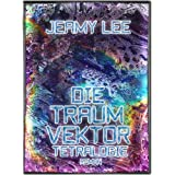 Die Traumvektor Tetralogie - Gesamtausgabevon &#34;Jeamy Lee&#34;