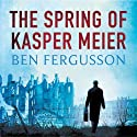 The Spring of Kasper Meier Audiobook by Ben Fergusson Narrated by Leighton Pugh