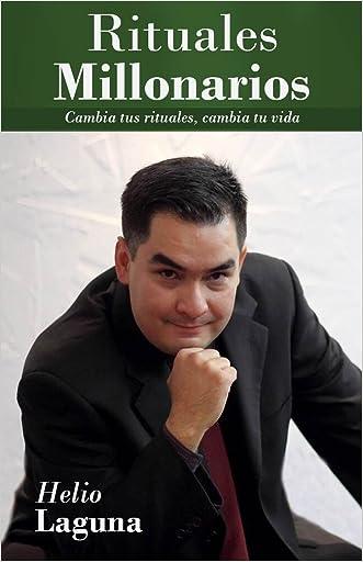 Rituales Millonarios: Cambia Tus Rituales, Cambia Tu Vida! (Spanish Edition)
