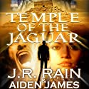 Temple of the Jaguar (       UNABRIDGED) by Aiden James, J. R. Rain Narrated by Graydon Schlichter