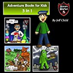 Adventure Books for Kids: 3 in 1: Awesome Children's Stories about Animals and Monsters | Jeff Child