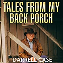 Tales from My Back Porch Audiobook by Darrell Case Narrated by Gregg Rizzo