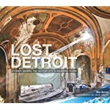 Lost Detroit: Stories Behind the Motor City's Majestic Ruins (MI)