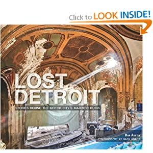 Lost Detroit: Stories Behind the Motor City's Majestic Ruins by Dan Austin and Sean Doerr