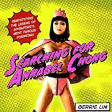 Searching for Annabel Chong: Demystifying the Legend of Singapore's Most Famous Pornstar! (       UNABRIDGED) by Gerrie Lim Narrated by Tatch Max