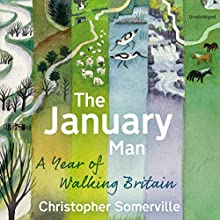 The January Man: A Year of Walking Britain Audiobook by Christopher Somerville Narrated by Christopher Somerville