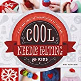 Cool Needle Felting for Kids:: A Fun and Creative Introduction to Fiber Art (Cool Fiber Art)