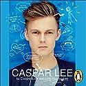 Caspar Lee Hörbuch von Caspar Lee, Emily Riordan Lee Gesprochen von: Caspar Lee, Emily Riordan Lee, Theodora Lee