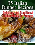 35 Italian Dinner Recipes - Delicious and Traditional Italian Meals To Prepare (The Italian Cuisine And Italian Recipes Collection)