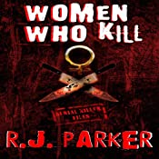 Women Who Kill (Serial Killers) | [RJ Parker]
