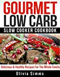 Gourmet Low Carb Slow Cooker CookBook  Delicious & Healthy Recipes For The Whole Family thumbnail