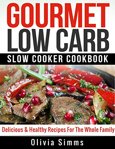 Gourmet Low Carb Slow Cooker CookBook  Delicious & Healthy Recipes For The Whole Family image