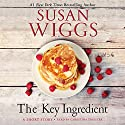 The Key Ingredient Audiobook by Susan Wiggs Narrated by Christina Traister