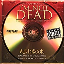 I'm Not Dead: The Journals of Charles Dudley Audiobook by Artie Cabrera Narrated by Erik Baker
