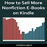 How to Sell More Nonfiction E-Books on Kindle | Steven G. Carley