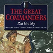 The Great Commanders: Alexander the Great, Julius Caesar, Horatio Nelson, Napoleon Bonaparte, Ulysses S. Grant, Georgi Zhukov | [Phil Grabsky]