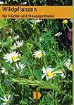 Wildpflanzen f�r K�che und Hausapothe...