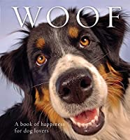 Woof: A book of happiness for dog lovers