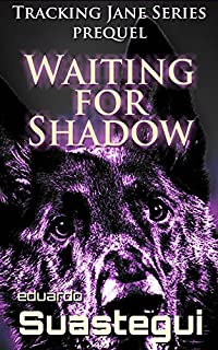 (FREE on 1/18) Waiting For Shadow: Tracking Jane, Prequel by Eduardo Suastegui - http://eBooksHabit.com