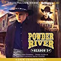 Powder River - Season Three: A Radio Dramatization  by Jerry Robbins Narrated by Jerry Robbins, Derek Aalerud, The Colonial Radio Players