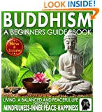 Buddhism: A Beginners Guide Book For True Self Discovery and Living A Balanced and Peaceful Life: Learn To Live in The Now and Find Peace From Within - ... - Buddha / Buddhist Books By Sam Siv 1)
