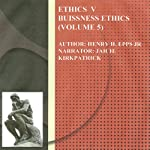 Ethics Volume Five: Business Ethics, Volume 5 | Henry Harrison Epps Jr