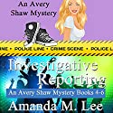 Investigative Reporting: Avery Shaw, Book 4-6 (       UNABRIDGED) by Amanda M. Lee Narrated by Angel Clark