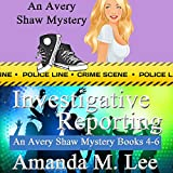Investigative Reporting: Avery Shaw, Book 4-6