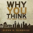 Why You Think the Way You Do: The Story of Western Worldviews from Rome to Home Audiobook by Glenn S. Sunshine Narrated by Patrick Lawlor