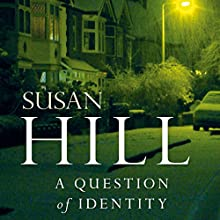 A Question of Identity: Simon Serrailler, Book 7 Audiobook by Susan Hill Narrated by Steven Pacey