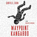 Waypoint Kangaroo: A Novel Audiobook by Curtis C. Chen Narrated by P. J. Ochlan