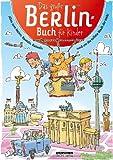 Das große Berlin-Buch für Kinder: Alles zum Malen, Basteln, Rätseln rund um die tollste Stadt der Welt!