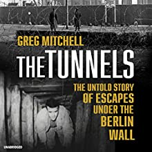 The Tunnels: The Untold Story of the Escapes Under the Berlin Wall | Livre audio Auteur(s) : Greg Mitchell Narrateur(s) : John Lee