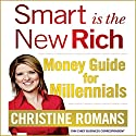 Smart Is the New Rich: Money Guide for Millennials Audiobook by Christine Romans Narrated by Tavia Gilbert