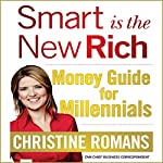 Smart Is the New Rich: Money Guide for Millennials | Christine Romans