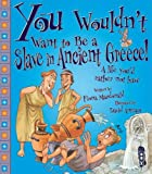 You Wouldn't Want to Be a Greek Slave Fiona Macdonald