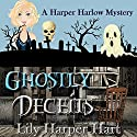 Ghostly Deceits: A Harper Harlow Mystery, Book 3 Audiobook by Lily Harper Hart Narrated by Angel Clark