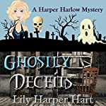 Ghostly Deceits: A Harper Harlow Mystery, Book 3 | Lily Harper Hart