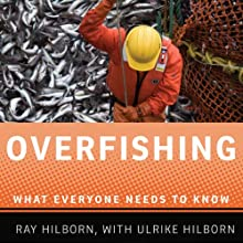 Overfishing: What Everyone Needs to Know  Audiobook by Ray Hilborn, Ulrike Hilborn Narrated by Noah Michael Levine