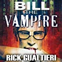 Bill the Vampire (       UNABRIDGED) by Rick Gualtieri Narrated by Christopher John Fetherolf