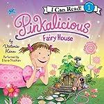 Pinkalicious: Fairy House | Victoria Kann