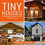 Tiny Houses: A Beginners Guide to Tiny House Living | Nancy Ross