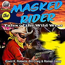 Masked Rider: Tales of the Wild West, Volume 2 Audiobook by Roman Leary, Erwin Roberts, Bill Craig Narrated by Ferdie Luthy