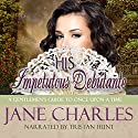 His Impetuous Debutante: A Gentleman's Guide to Once Upon a Time, Book 1 (       UNABRIDGED) by Jane Charles Narrated by Tristan Hunt