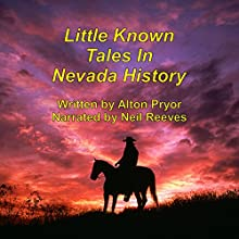 Little Known Tales in Nevada History Audiobook by Alton Pryor Narrated by Neil Reeves