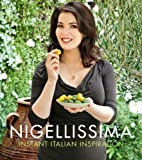 Nigella Lawson Nigellissima: Instant Italian Inspiration