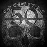 To the Core: 50 Metalcore, Deathcore, And Melodic Hardcore Essentials with Bury Tomorrow, Heaven Shall Burn, Thy Art Is Murder, Carnifex and Many More [Explicit]