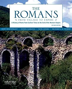 The Romans: From Village to Empire: A History of Rome from Earliest Times to the End of the Western Empire by Mary T. Boatwright, Daniel J. Gargola, Noel Lenski and Richard J. A. Talbert