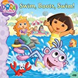 Phoebe Beinstein Swim, Boots, Swim! (Dora the Explorer 8x8 (Quality))